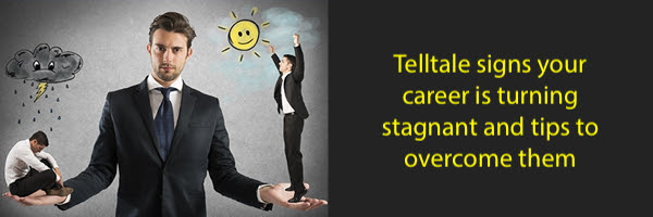 telltale signs your career is turning stagnant and tips to overcome them